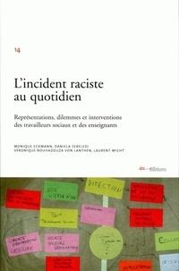 Monique Eckmann et Daniela Sebeledi - L'incident raciste au quotidien - Représentations, dilemmes et interventions des travailleurs sociaux et des enseignants.