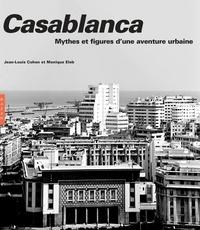 Monique Eleb et Jean-Louis Cohen - Casablanca - Mythes et figures d'une aventure urbaine.