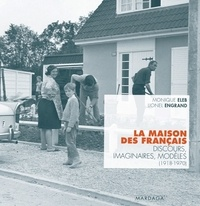 Monique Eleb et Lionel Engrand - La maison des français - Discours, Imaginaires, Modèles (1918-1970).