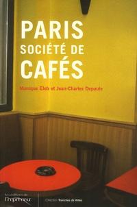 Monique Eleb et Jean-Charles Depaule - Paris, société de cafés.