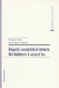 Monique Eleb et Anne-Marie Châtelet - Urbanité, sociabilité et intimité des logements d'aujourd'hui.