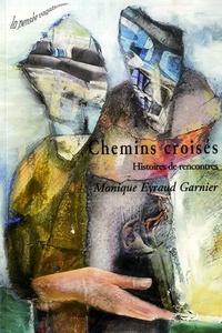 Monique Eyraud Garnier - Chemins croisés - Histoires de rencontres.