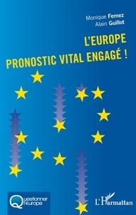 Monique Fernez et Alain Guillot - L'Europe, pronostic vital engagé !.