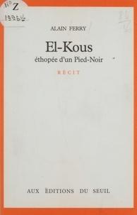 Monique Ferry - El-Kous - Éthopée d'un pied-noir, récit.