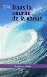Monique Flepp - Dans la courbe de la vague.