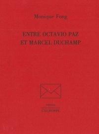 Monique Fong - Entre Octavio Paz et Marcel Duchamp.