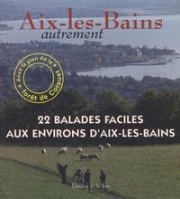 Monique Forestier - Aix-les-Bains autrement - 22 balades faciles aux environs d'Aix-les-Bains.