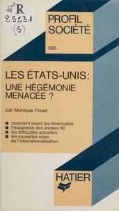 Monique Fouet - Les État-Unis - Une hégémonie menacée ?.