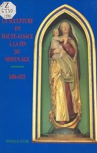 Monique Fuchs et Victor Beyer - La sculpture en Haute-Alsace à la fin du Moyen Âge, 1456-1521.