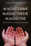 Monique-Gabrielle Balthazard - Le magnétisme, le magnétiseur et le magnétisé - Note d'expériences et chroniques magnétiques.