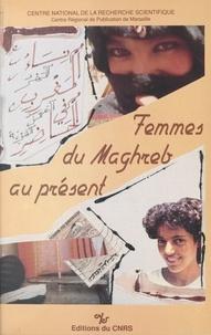 Monique Gadant - Femmes du Maghreb au présent : la dot, le travail, l'identité.