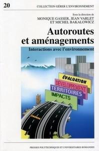 Monique Gasser et Michel Bakalowicz - Autoroutes et aménagements - Interactions avec l'environnement.