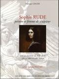 Monique Geiger - Sophie Rude, peintre et femme de sculpteur - Une vie d'artiste au XIXe siècle (Dijon - Bruxelles - Paris).
