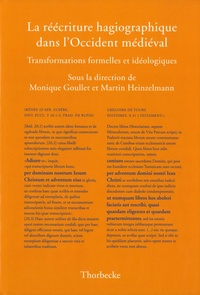Monique Goullet et Martin Heinzelmann - La réécriture hagiographique dans l'Occident médiéval - Transformations formelles et idéologiques.