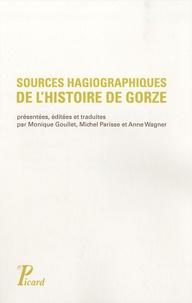Monique Goullet et Michel Parisse - Sources hagiographiques de l'histoire de Gorze (Xe siècle) - Vie de saint Chrodegang, Panégyrique et Miracles de saint Gorgon.