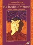 Monique Grande et Lucie Yonnet - Au jardin d'amour - Désirer, aimer, s'accomplir. Avec 60 cartes.