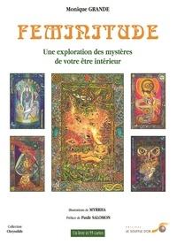 Monique Grande - Féminitude - Une exploration des mystères de votre être intérieur.