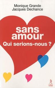 Monique Grande et Jacques Dechance - Sans amour, qui serions-nous ?.