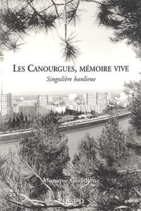 Monique Grandjonc - Les Canourgues, mémoire vive. - Singulière banlieue.