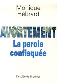 Monique Hébrard - Avortement : la parole confisquée.