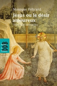 Monique Hébrard - Jésus ou le désir amoureux - Trente-sept méditations en toute liberté.