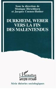 Monique Hirschhorn et Jacques Coenen-Huther - Durkheim et Weber - Vers la fin des malentendus ?.