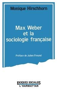 Monique Hirschhorn - Max Weber et la sociologie francaise.