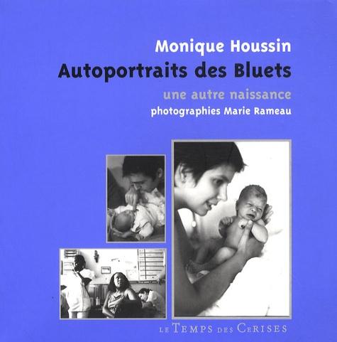 Monique Houssin - Autoportraits des Bluets - Une autre naissance.