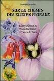 Monique Jacquillet - Sur le chemin des élixirs floraux - Elixirs floraux du Bush Australien et Fleurs de Bach, comment les choisir ?.