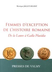 Monique Jallet-Huant - Femmes d'exception de l'histoire romaine - De la Louve à Galla Placidia.