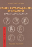 Monique Jallet-Huant - Folies, extravagances et cruautés dans l'Empire romain.