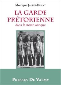 Monique Jallet-Huant - La garde prétorienne dans la Rome antique.