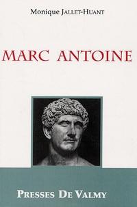 Monique Jallet-Huant - Marc Antoine - Généralissime, prince d'orient et acteur dans la chute de la République romaine.