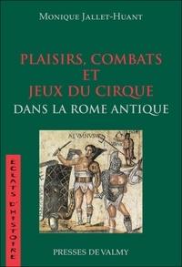 Monique Jallet-Huant - Plaisirs, combats et jeux du cirque dans la Rome antique.