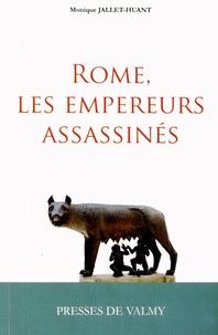 Monique Jallet-Huant - Rome, les empereurs assassinés - Les empereurs romains assassinés du 1er au 5e siècles.