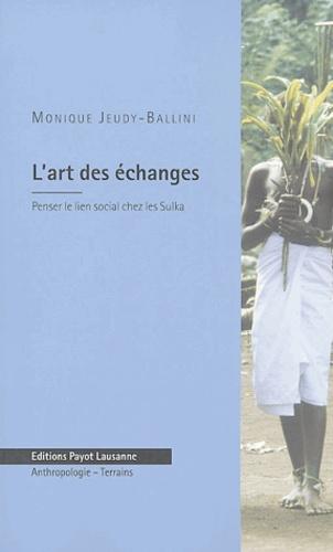 Monique Jeudy-Ballini - L'art des échanges - Penser le lien social chez les Sulka (Papouasie Nouvelle-Guinée).