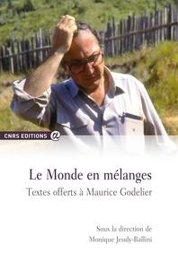 Monique Jeudy-Ballini - Le monde en mélanges - Textes offerts à Maurice Godelier.