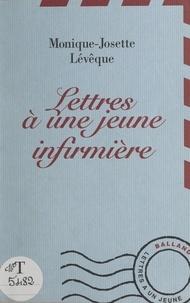 Monique-Josette Lévêque - Lettres à une jeune infirmière.