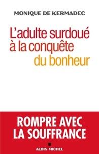 Monique Kermadec et Monique de Kermadec - L'Adulte surdoué à la conquête du bonheur - Rompre avec la souffrance.