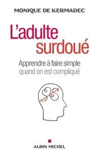 Monique Kermadec et Monique de Kermadec - L'Adulte surdoué - Apprendre à faire simple quand on est compliqué.