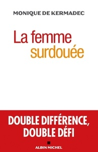 Monique Kermadec et Monique de Kermadec - La Femme surdouée - Double différence double défi.