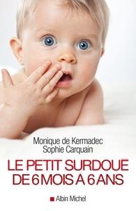Monique Kermadec et Monique de Kermadec - Le Petit Surdoué de 6 mois à 6 ans.