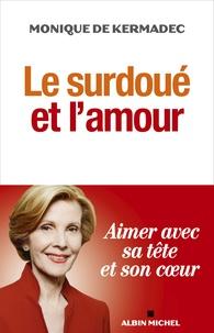 Monique Kermadec - Le surdoué et l'amour - Aimer avec sa tête et son coeur.