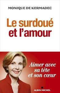 Monique Kermadec et Monique de Kermadec - Le Surdoué et l'amour.