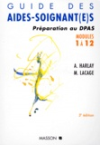Monique Lacage et Alain Harlay - GUIDE DES AIDES-SOIGNANT(E). - Préparation au DPAS, modules 1 à 12, 3ème édition.