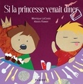 Monique Lacoste et Alexis Flower - Si la princesse venait diner - Album jeunesse, à partir de 4 ans.