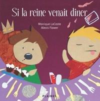 Monique Lacoste et Alexis Flower - Si la reine venait diner - Album jeunesse.