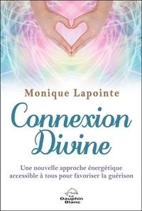Monique Lapointe - Connexion divine - Une nouvelle approche énergétique accessible à tous pour favoriser la guérison.