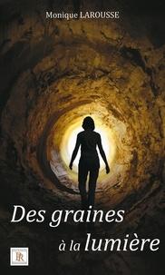 Monique Larousse - Des graines à la lumière.