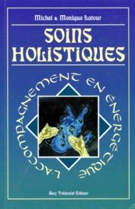 Monique Latour et Michel Latour - SOINS HOLISTIQUES. - L'accompagnement en énergétique.